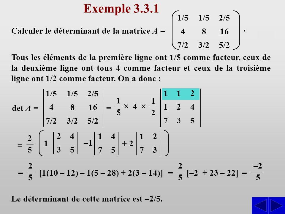 Exemple 3.3.1 Tous les éléments de la première ligne ont 1/5 comme facteur, ceux de la deuxième ligne ont tous 4 comme facteur et ceux de la troisième