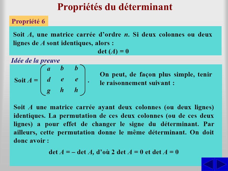 Propriétés du déterminant Propriété 6 Soit A, une matrice carrée d'ordre n. Si deux colonnes ou deux lignes de A sont identiques, alors : Développons