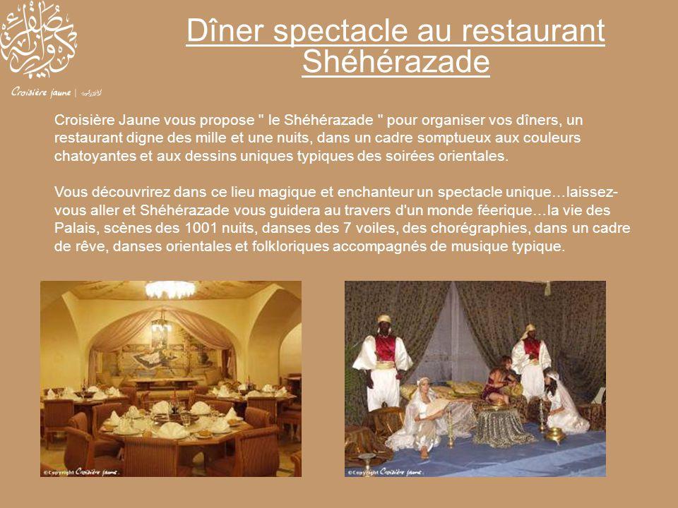Dîner spectacle au restaurant Shéhérazade Croisière Jaune vous propose
