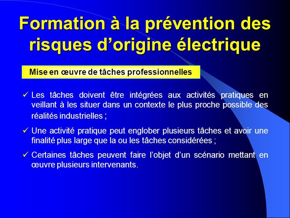 Formation à la prévention des risques d'origine électrique ;  Les tâches doivent être intégrées aux activités pratiques en veillant à les situer dans