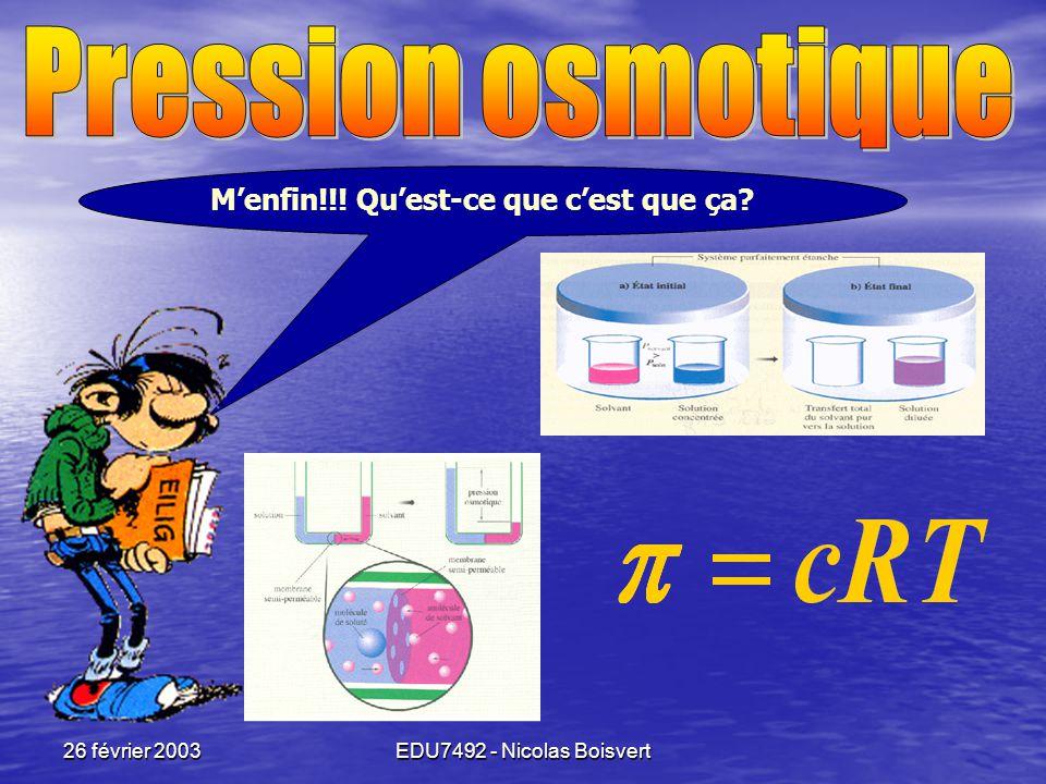 26 février 2003EDU7492 - Nicolas Boisvert Voyons si je suis toujours de la partie… Trouver la température de fusion d'une solution composée de 50.00 mL d'eau et 50.00 mL d'éthylèneglycol (HOCH 2 CH 2 OH) sachant que K cong = 1.86 °C•Kg •mol -1 -33.3 -45 -28