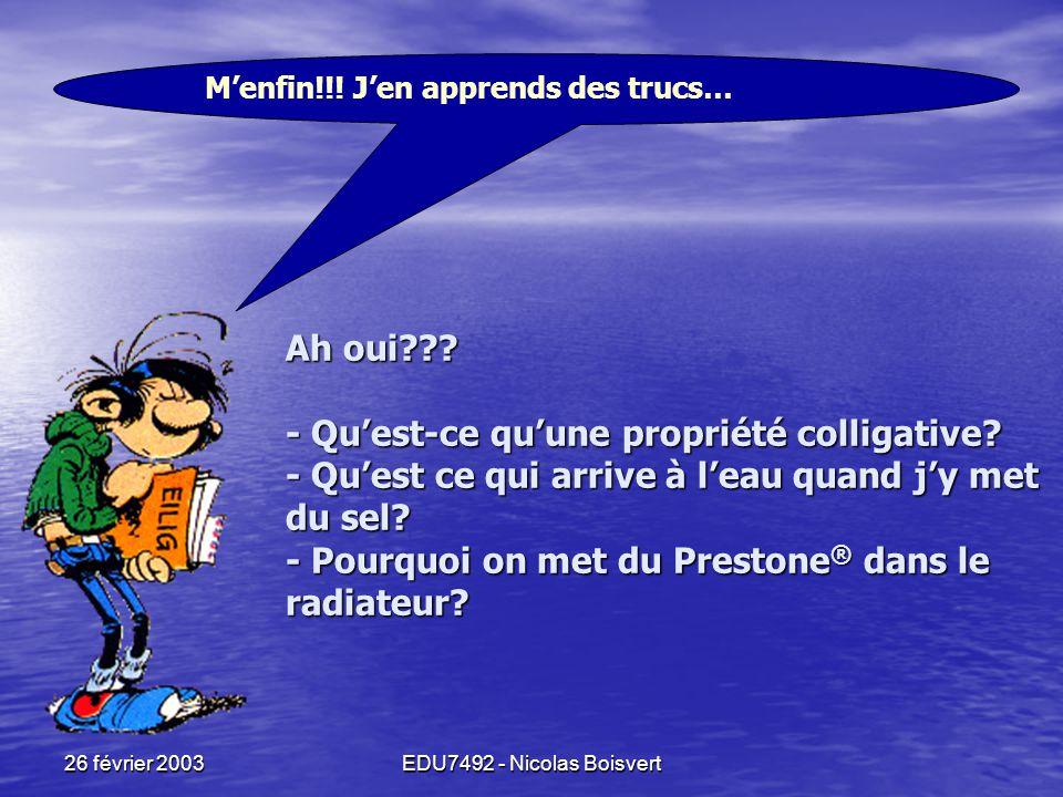 26 février 2003EDU7492 - Nicolas Boisvert Un test!!! Un test!!! Un test!!! Calculer  à 25.0 °C d'une solution contenant 0.0180g de glucose (C 6 H 12