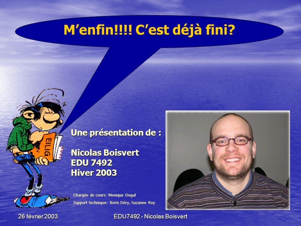 26 février 2003EDU7492 - Nicolas Boisvert M'enfin!!! J'en apprends des trucs… Ah oui??? - Qu'est-ce qu'une propriété colligative? - Qu'est ce qui arri