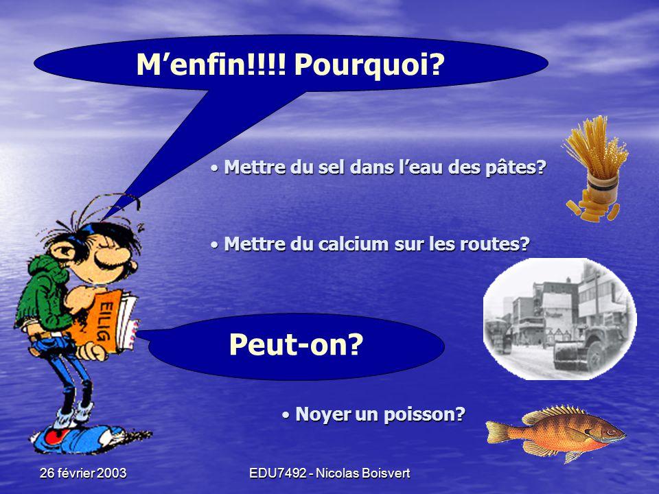 26 février 2003EDU7492 - Nicolas Boisvert Je devais savoir comment noyer un poisson!!