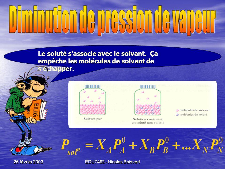26 février 2003EDU7492 - Nicolas Boisvert Pression de vapeur: Pression exercée par le vapeur en équilibre avec le liquide. Si  T,  P vapeur