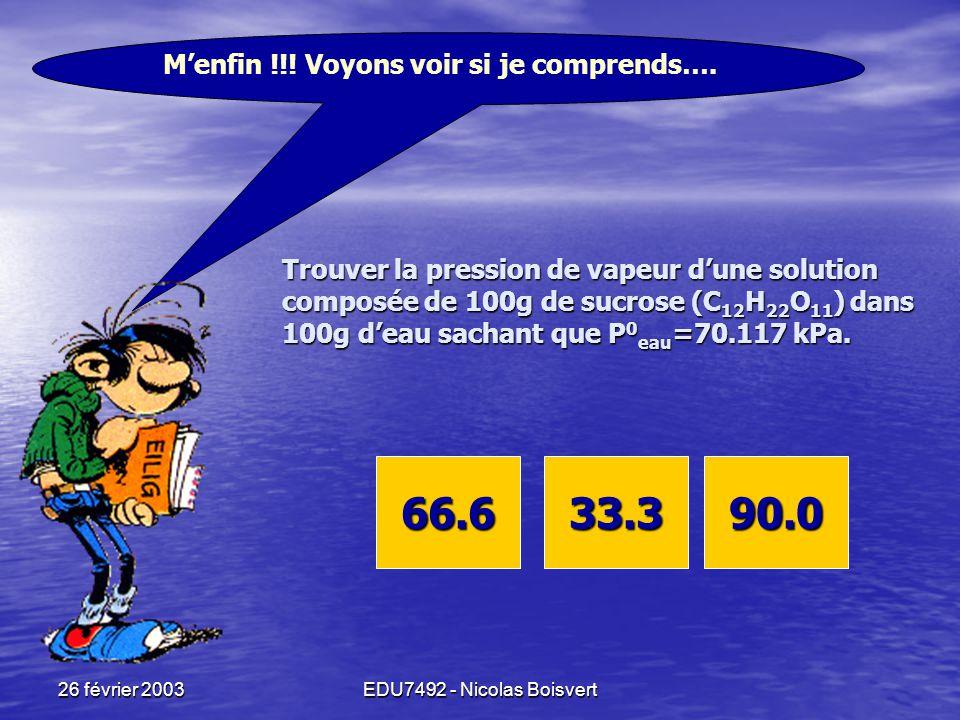 26 février 2003EDU7492 - Nicolas Boisvert Le soluté s'associe avec le solvant. Ça empêche les molécules de solvant de s'échapper.