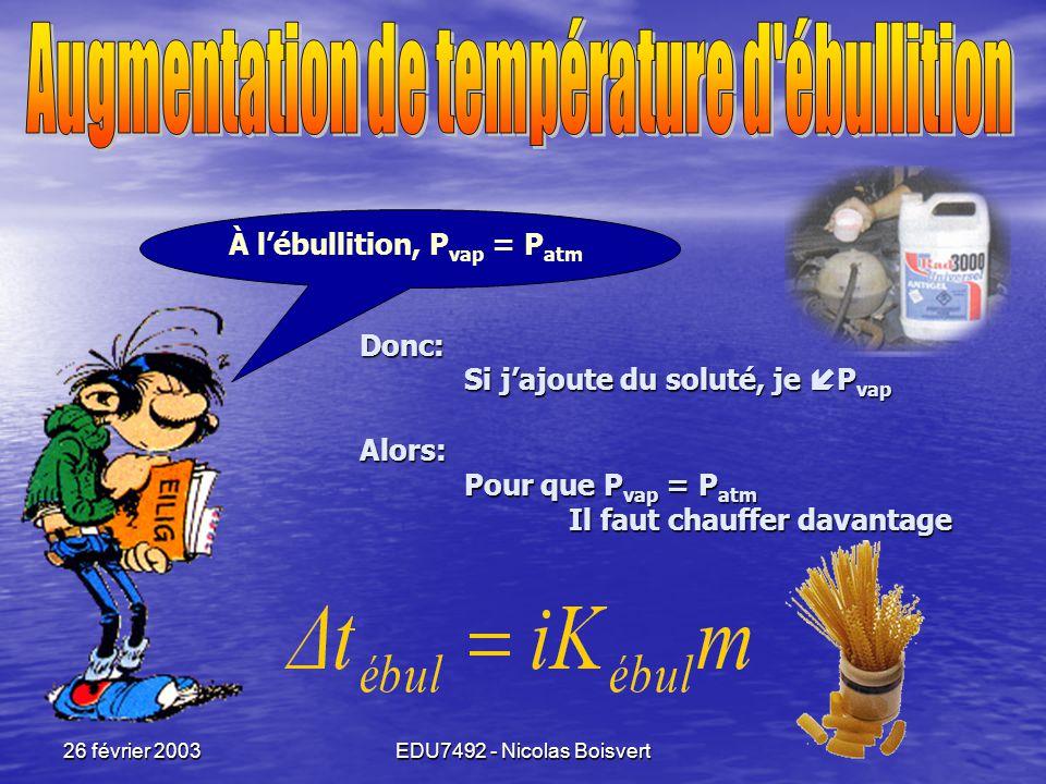 26 février 2003EDU7492 - Nicolas Boisvert M'enfin !!! Voyons voir si je comprends…. Trouver la pression de vapeur d'une solution composée de 100g de s