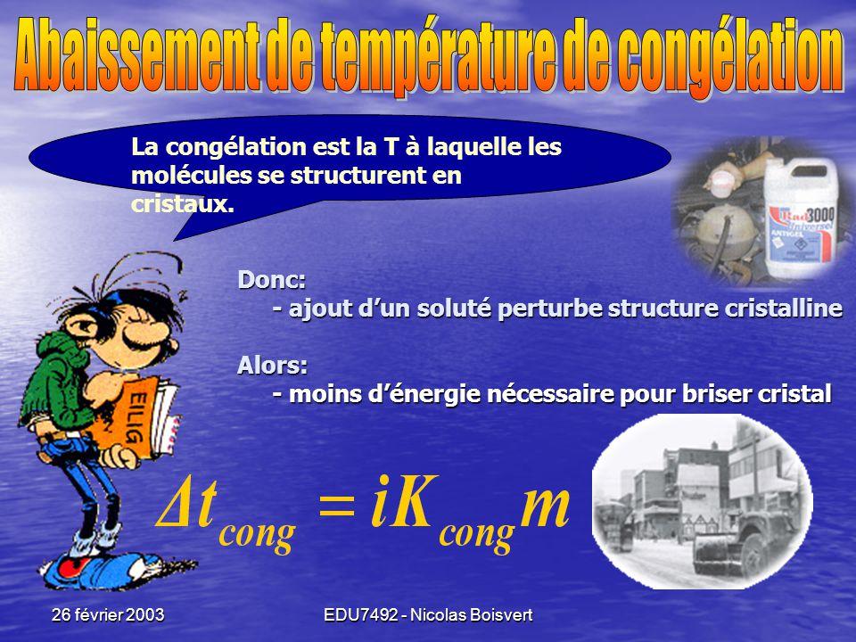 26 février 2003EDU7492 - Nicolas Boisvert J'espère bien ne pas gaffer… Trouver la température d'ébullition d'une solution composée de 50.00g d'eau et 5.00g d'éthylèneglycol (HOCH 2 CH 2 OH) sachant que K eau = 0.53 °C•Kg 100.8 110 95