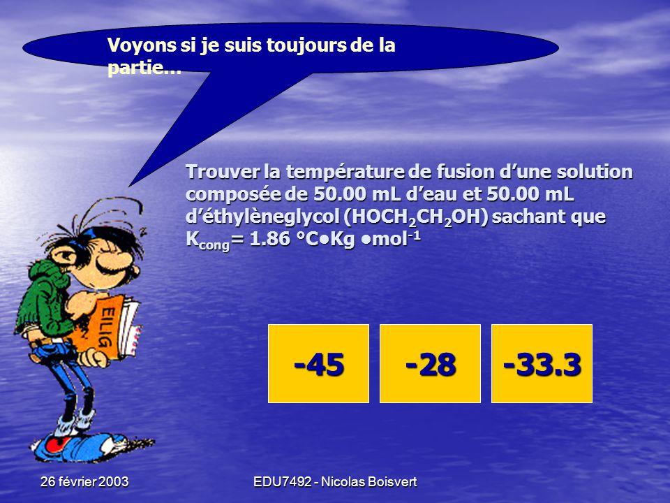 26 février 2003EDU7492 - Nicolas Boisvert La congélation est la T à laquelle les molécules se structurent en cristaux. Donc: - ajout d'un soluté pertu
