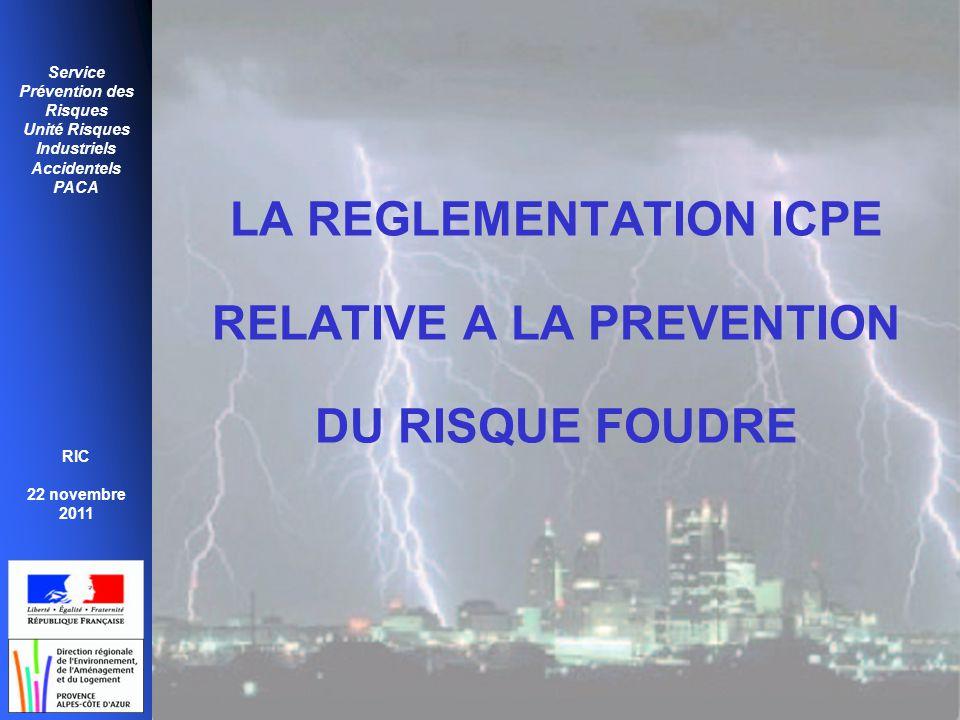 Service Prévention des Risques Unité Risques Industriels Accidentels PACA RIC 22 novembre 2011 LA REGLEMENTATION ICPE RELATIVE A LA PREVENTION DU RISQ
