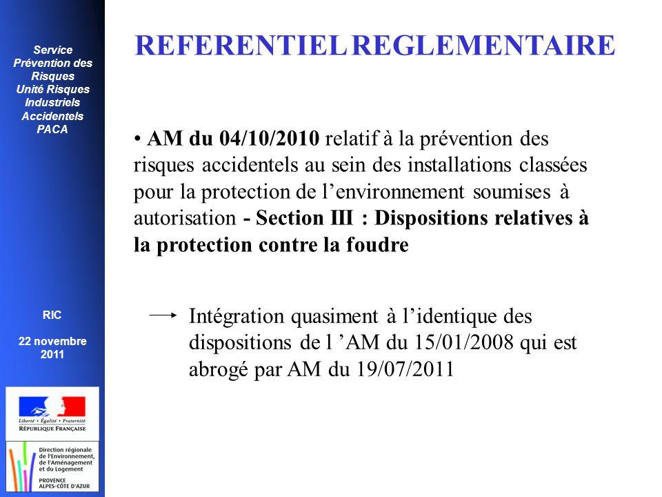 Service Prévention des Risques Unité Risques Industriels Accidentels PACA RIC 22 novembre 2011 REFERENTIEL REGLEMENTAIRE • AM du 04/10/2010 relatif à