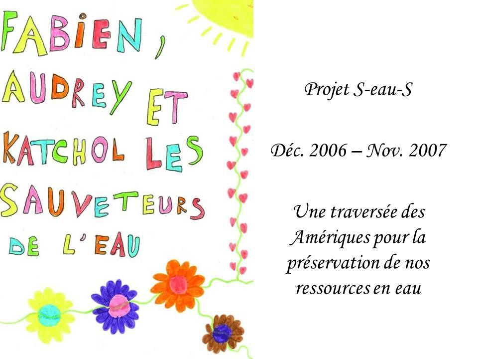 Projet S-eau-S Déc. 2006 – Nov. 2007 Une traversée des Amériques pour la préservation de nos ressources en eau