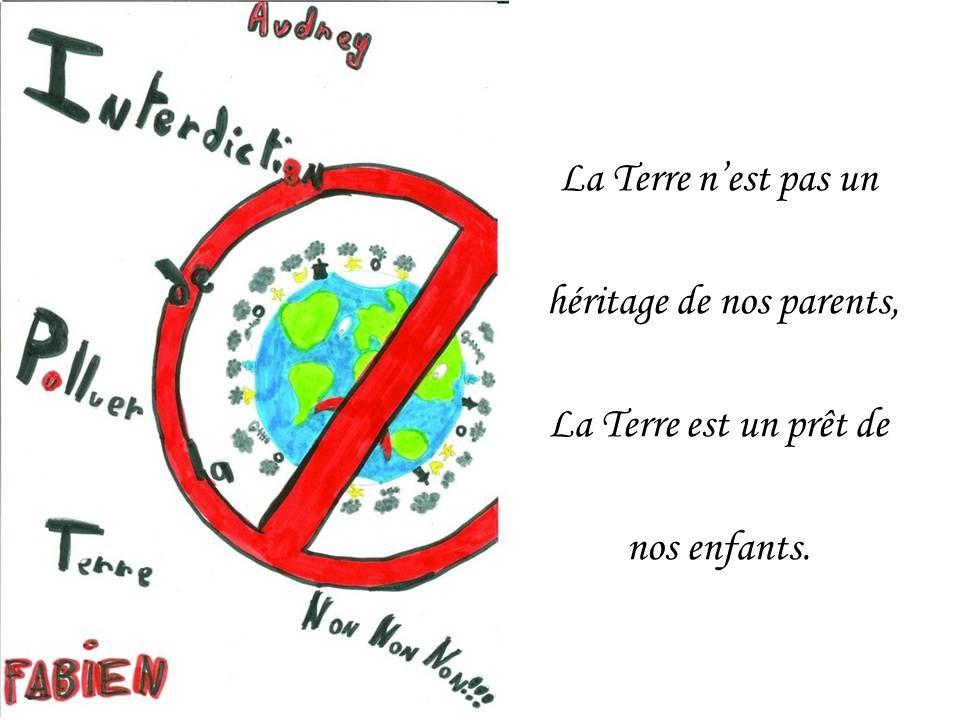 La Terre n'est pas un héritage de nos parents, La Terre est un prêt de nos enfants.