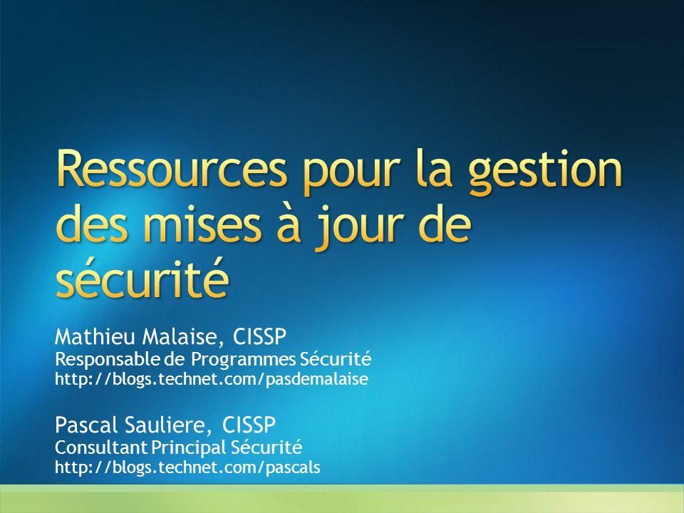 Mathieu Malaise, CISSP Responsable de Programmes Sécurité http://blogs.technet.com/pasdemalaise Pascal Sauliere, CISSP Consultant Principal Sécurité h