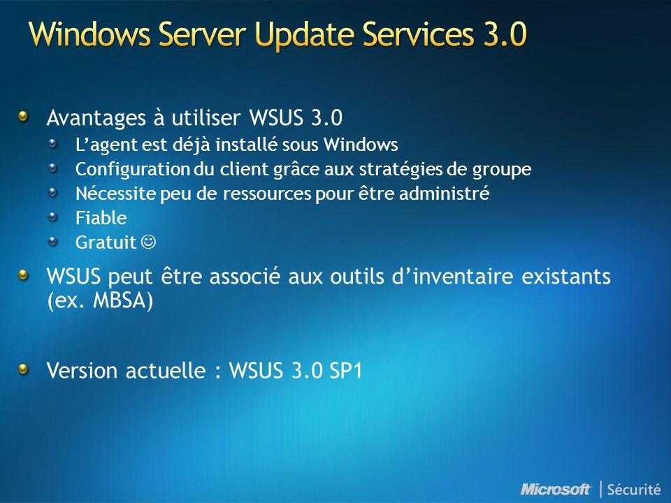 Avantages à utiliser WSUS 3.0 L'agent est déjà installé sous Windows Configuration du client grâce aux stratégies de groupe Nécessite peu de ressource