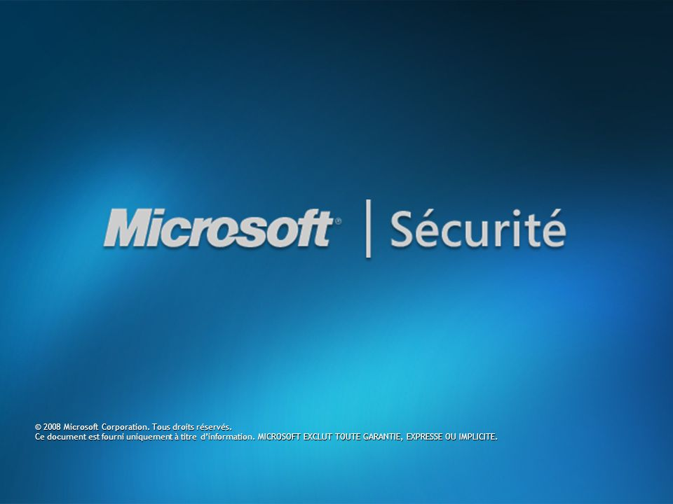© 2008 Microsoft Corporation. Tous droits réservés. Ce document est fourni uniquement à titre d'information. MICROSOFT EXCLUT TOUTE GARANTIE, EXPRESSE