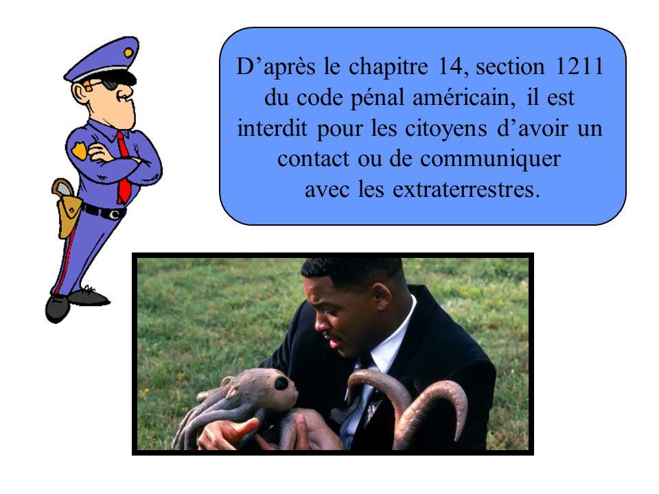 D'après le chapitre 14, section 1211 du code pénal américain, il est interdit pour les citoyens d'avoir un contact ou de communiquer avec les extraterrestres.