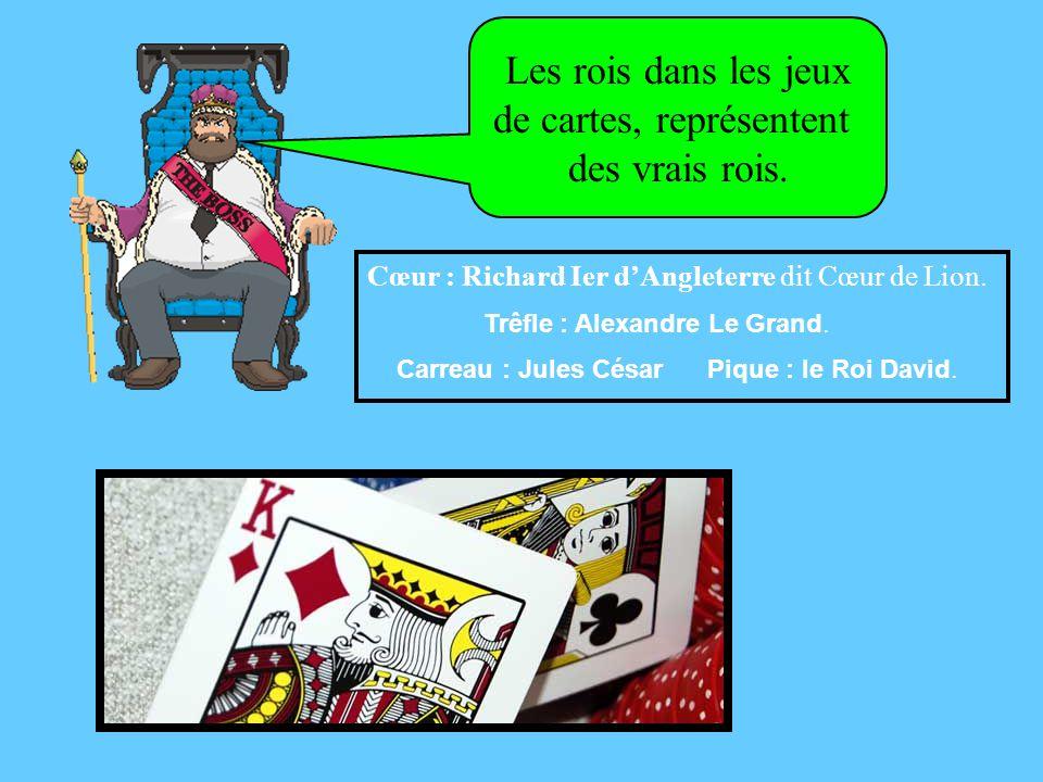 Cœur : Richard Ier d'Angleterre dit Cœur de Lion.Trêfle : Alexandre Le Grand.