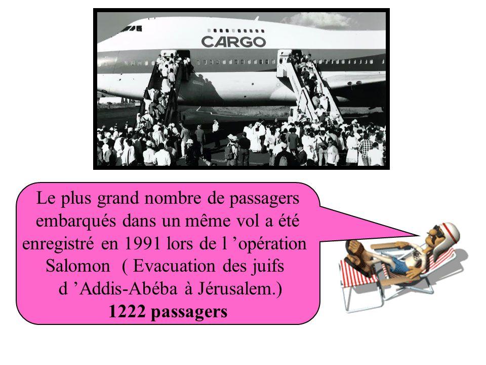 Le plus grand nombre de passagers embarqués dans un même vol a été enregistré en 1991 lors de l 'opération Salomon ( Evacuation des juifs d 'Addis-Abéba à Jérusalem.) 1222 passagers