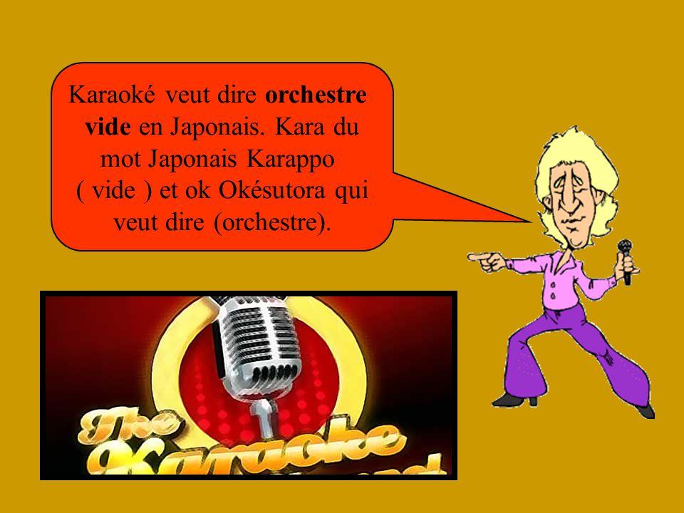 Karaoké veut dire orchestre vide en Japonais.
