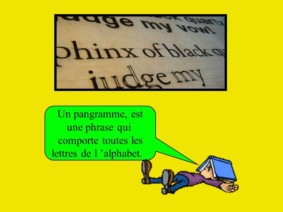 Un pangramme, est une phrase qui comporte toutes les lettres de l 'alphabet..