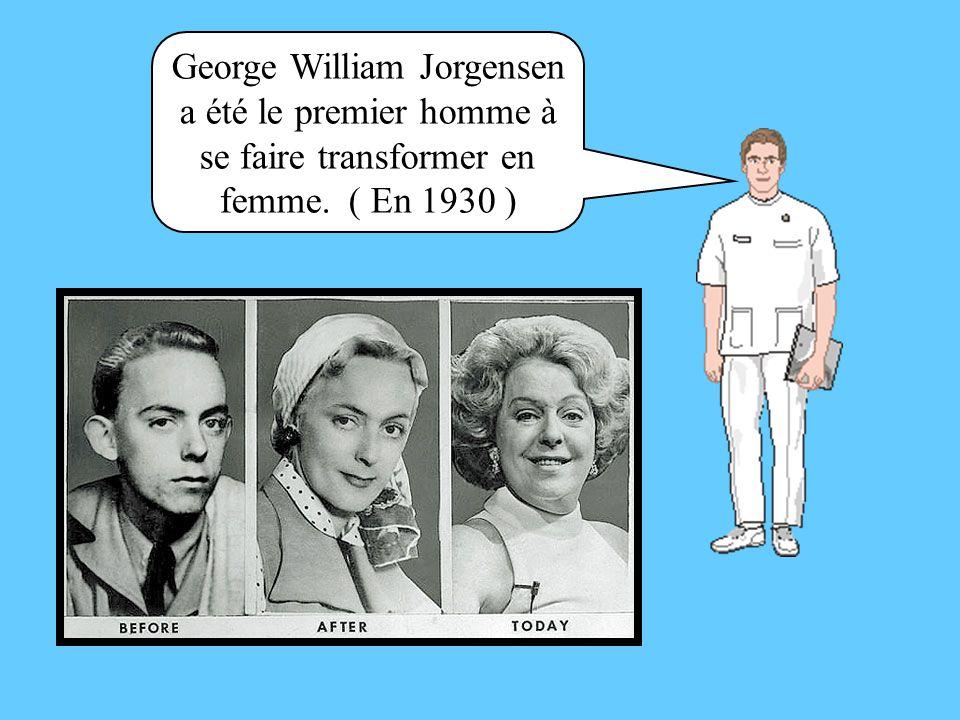 George William Jorgensen a été le premier homme à se faire transformer en femme. ( En 1930 )