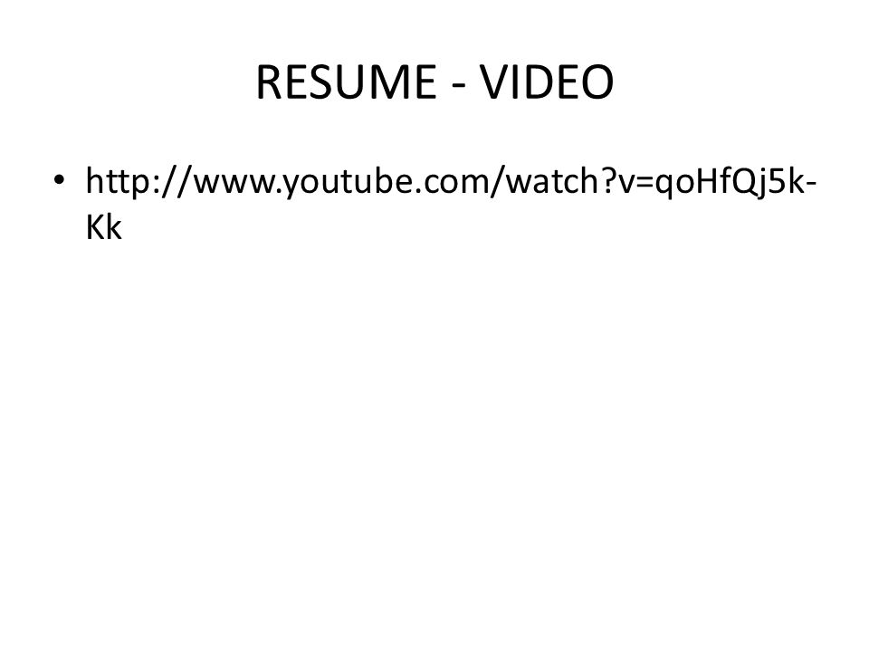 RESUME - VIDEO • http://www.youtube.com/watch?v=qoHfQj5k- Kk