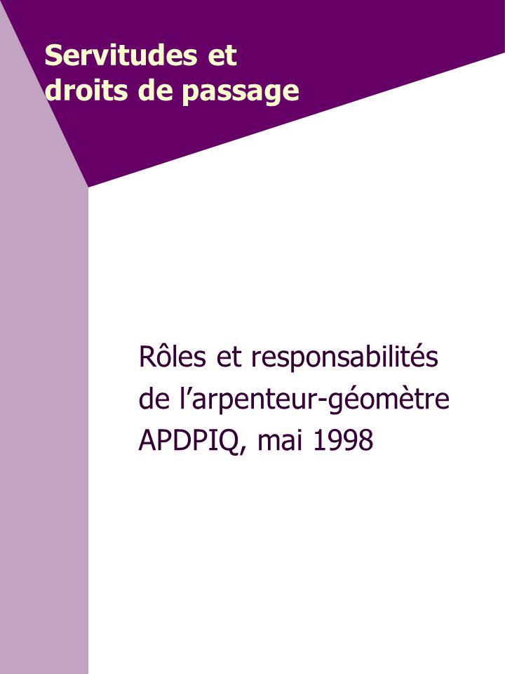 Servitudes et droits de passage Rôles et responsabilités de l'arpenteur-géomètre APDPIQ, mai 1998