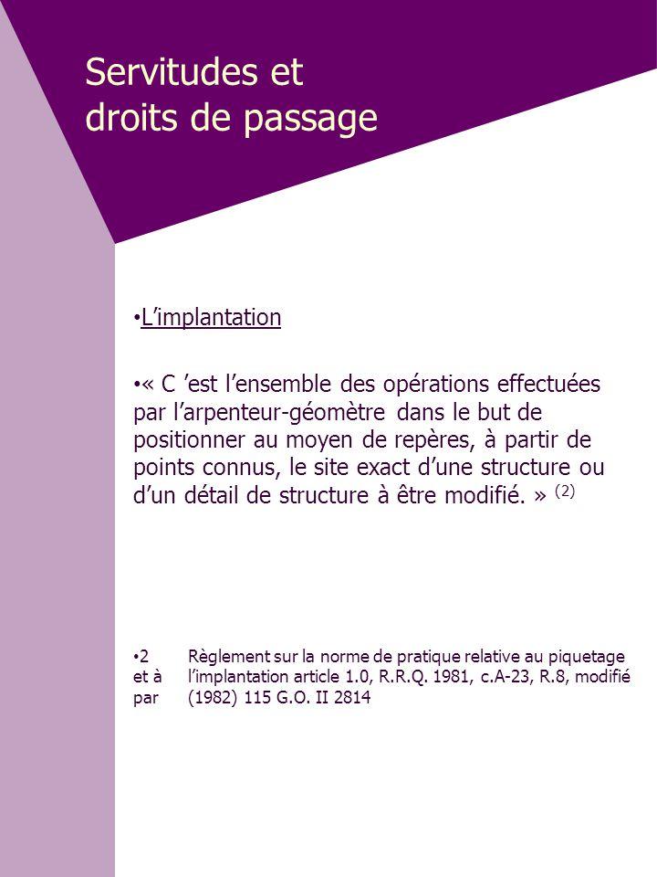 Servitudes et droits de passage • L'implantation • « C 'est l'ensemble des opérations effectuées par l'arpenteur-géomètre dans le but de positionner a