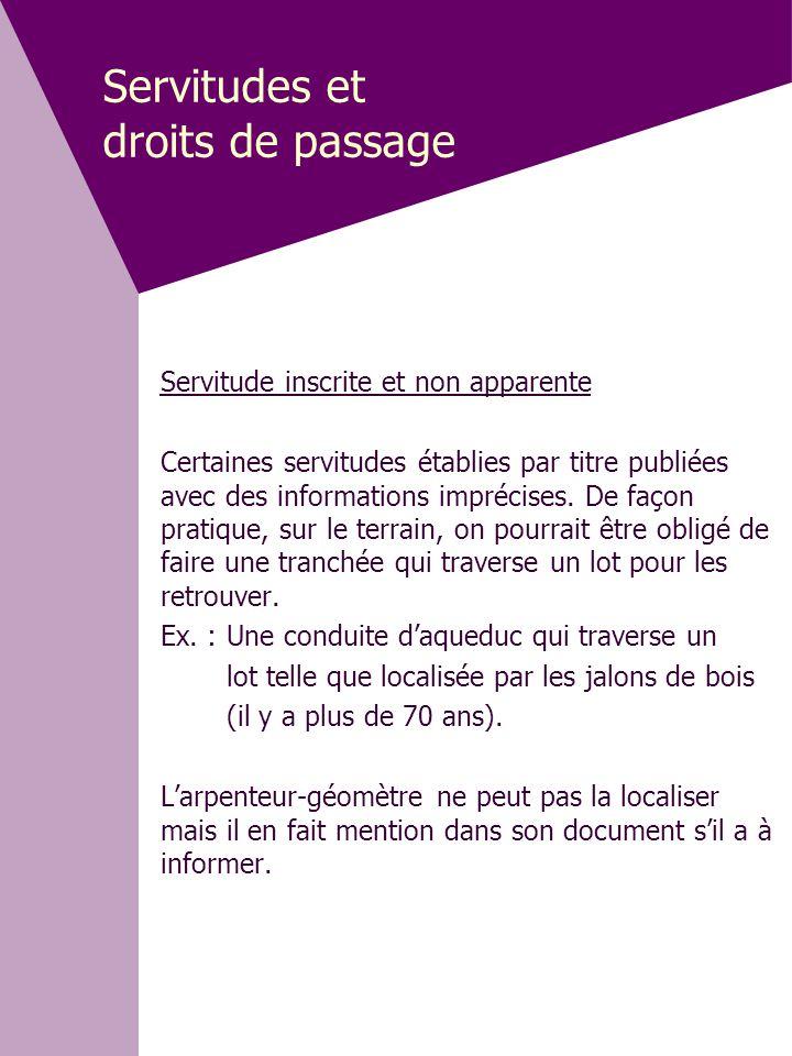 Servitudes et droits de passage Servitude inscrite et non apparente Certaines servitudes établies par titre publiées avec des informations imprécises.
