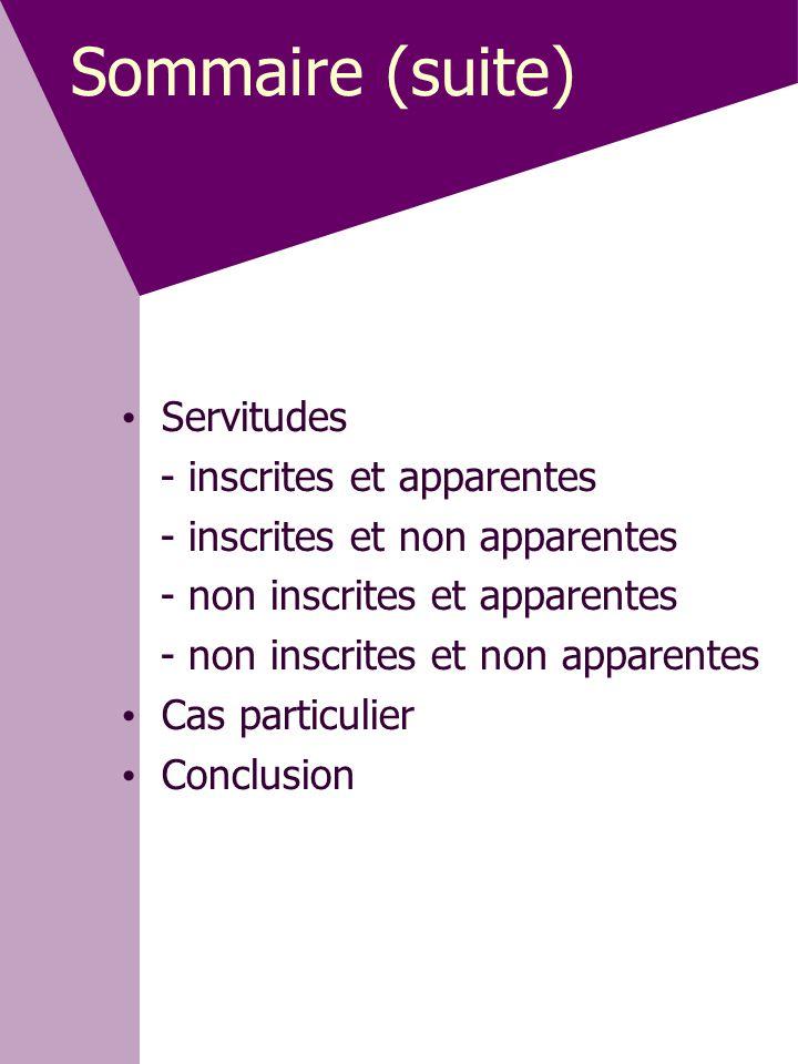 • Servitudes - inscrites et apparentes - inscrites et non apparentes - non inscrites et apparentes - non inscrites et non apparentes • Cas particulier