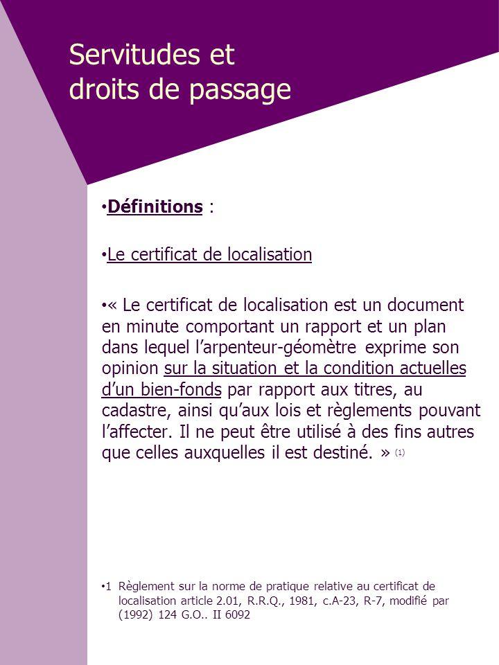 Servitudes et droits de passage • Définitions : • Le certificat de localisation • « Le certificat de localisation est un document en minute comportant