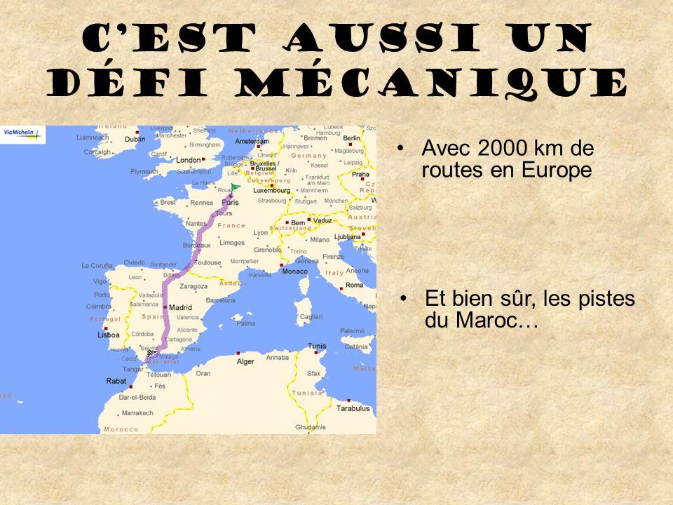 C'est aussi un défi mécanique •Avec 2000 km de routes en Europe •Et bien sûr, les pistes du Maroc…