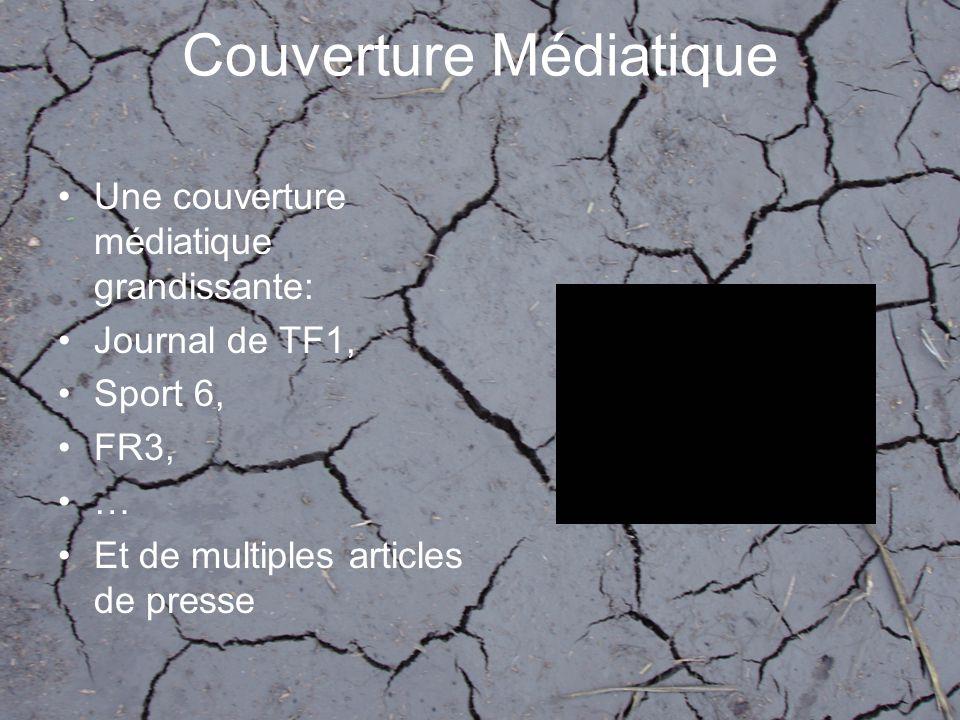 Couverture Médiatique •Une couverture médiatique grandissante: •Journal de TF1, •Sport 6, •FR3, •… •Et de multiples articles de presse