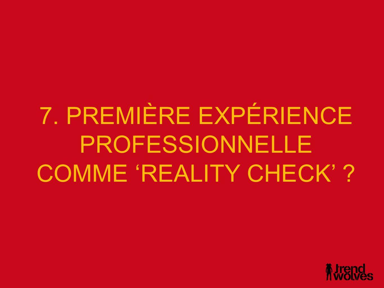 7. PREMIÈRE EXPÉRIENCE PROFESSIONNELLE COMME 'REALITY CHECK' ?