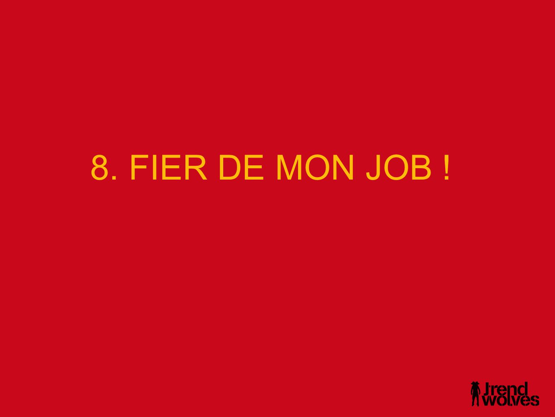 8. FIER DE MON JOB !
