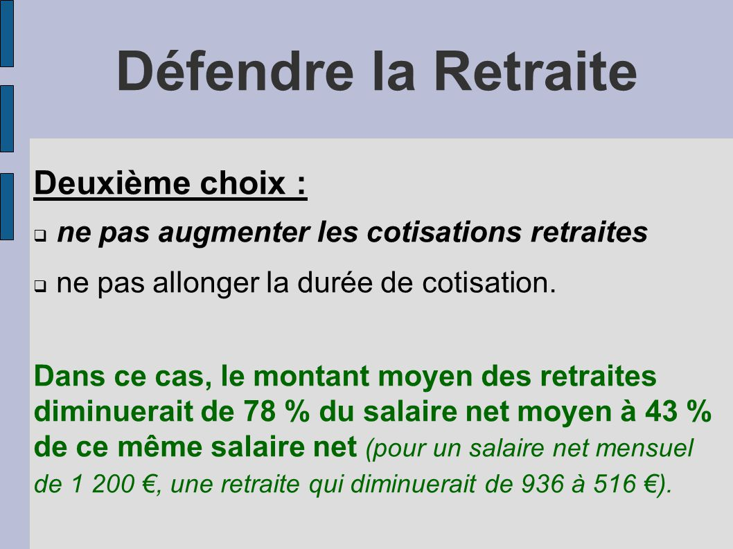 Défendre la Retraite Deuxième choix :  ne pas augmenter les cotisations retraites  ne pas allonger la durée de cotisation.