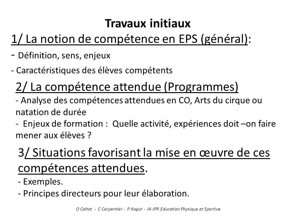 Travaux initiaux 1/ La notion de compétence en EPS (général): - Définition, sens, enjeux - Caractéristiques des élèves compétents O Caltot - C Carpent