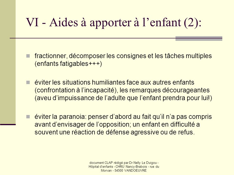document CLAP rédigé par Dr Nelly Le Duigou - Hôpital d'enfants - CHRU Nancy-Brabois - rue du Morvan - 54500 VANDOEUVRE VI - Aides à apporter à l'enfa