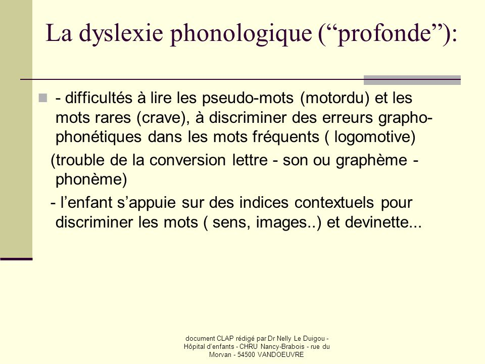 """document CLAP rédigé par Dr Nelly Le Duigou - Hôpital d'enfants - CHRU Nancy-Brabois - rue du Morvan - 54500 VANDOEUVRE La dyslexie phonologique (""""pro"""