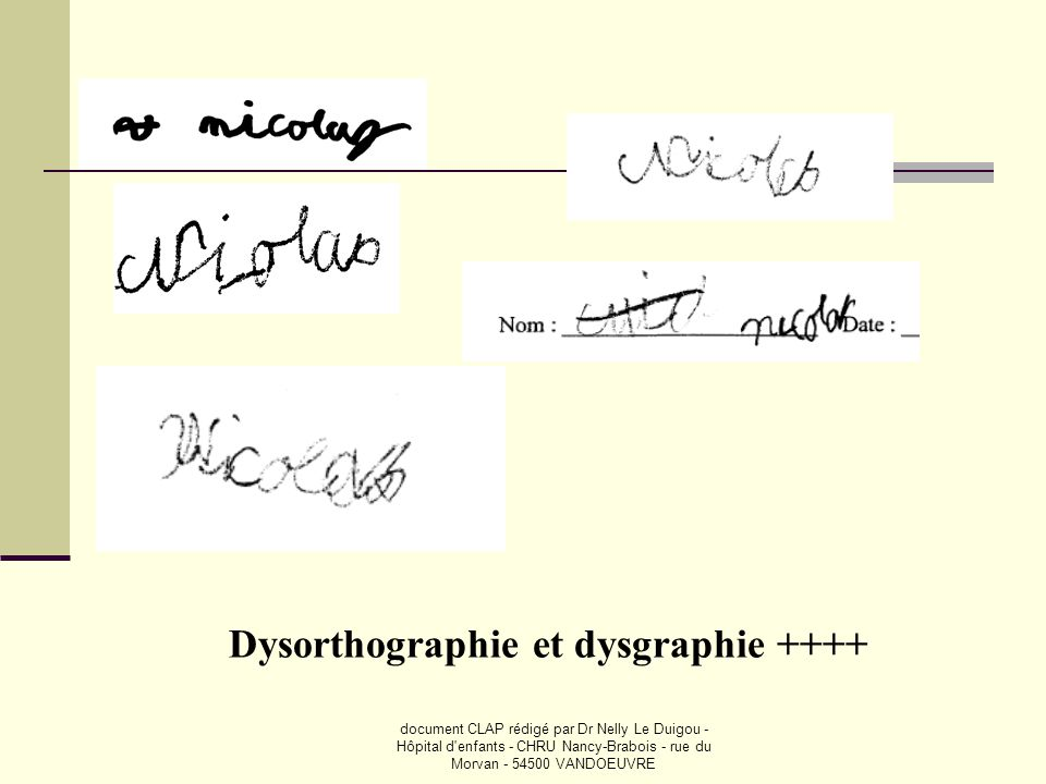 document CLAP rédigé par Dr Nelly Le Duigou - Hôpital d'enfants - CHRU Nancy-Brabois - rue du Morvan - 54500 VANDOEUVRE Dysorthographie et dysgraphie