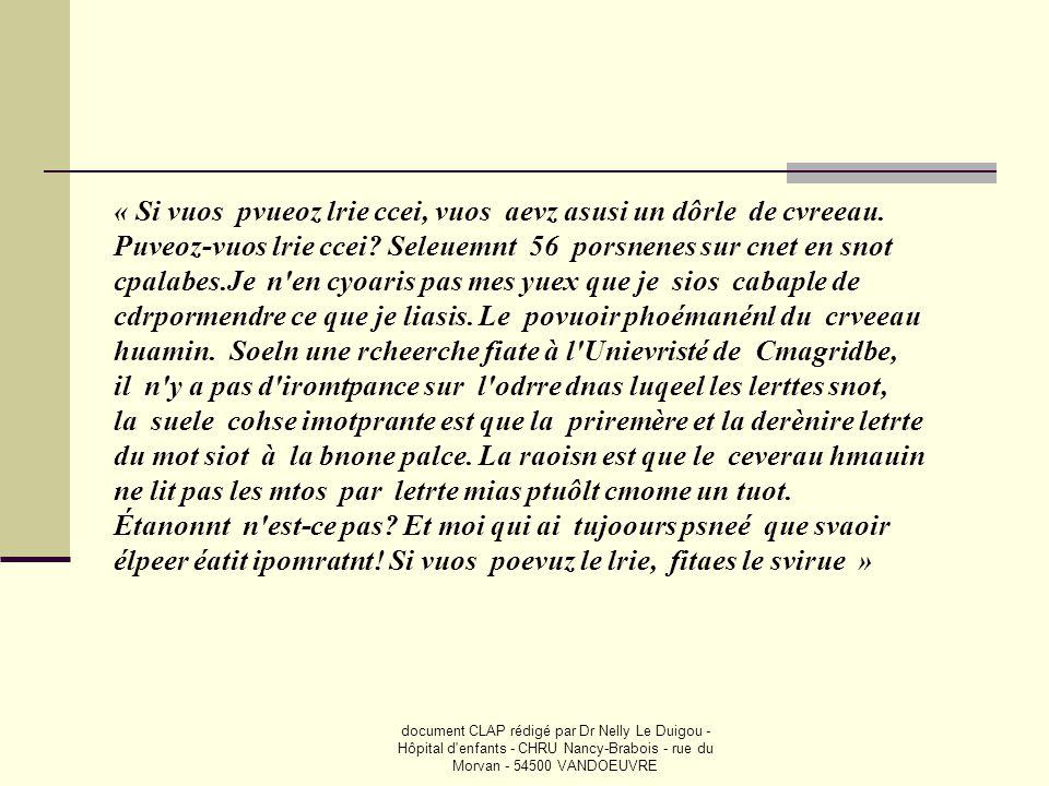 document CLAP rédigé par Dr Nelly Le Duigou - Hôpital d'enfants - CHRU Nancy-Brabois - rue du Morvan - 54500 VANDOEUVRE « Si vuos pvueoz lrie ccei, vu