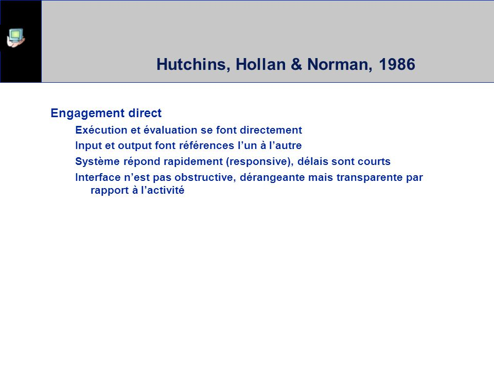 Hutchins, Hollan & Norman, 1986 Manipulation directe Distance sémantique Matching the level of description to the level at which the person thinks of the task.