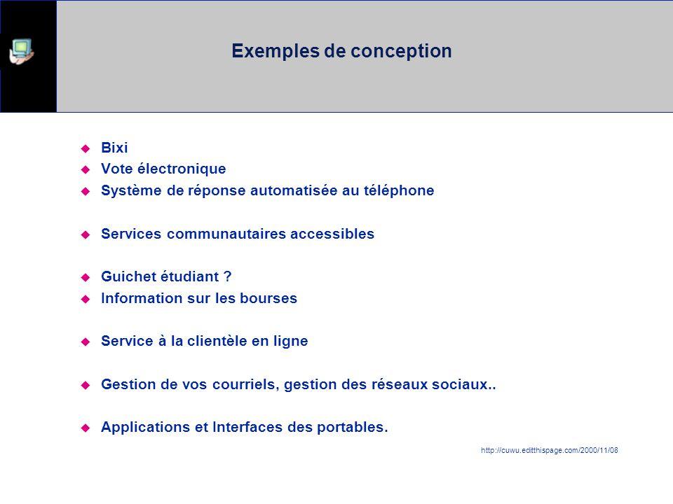 Exemples de conception  Bixi  Vote électronique  Système de réponse automatisée au téléphone  Services communautaires accessibles  Guichet étudiant .