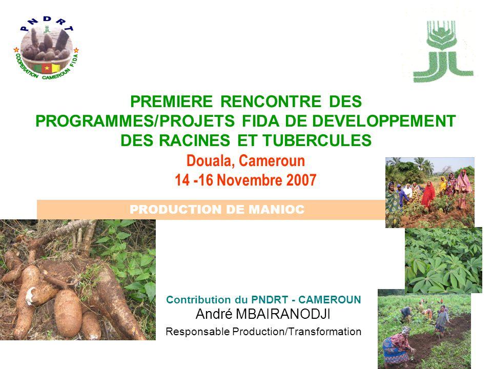 PREMIERE RENCONTRE DES PROGRAMMES/PROJETS FIDA DE DEVELOPPEMENT DES RACINES ET TUBERCULES Douala, Cameroun 14 -16 Novembre 2007 Contribution du PNDRT