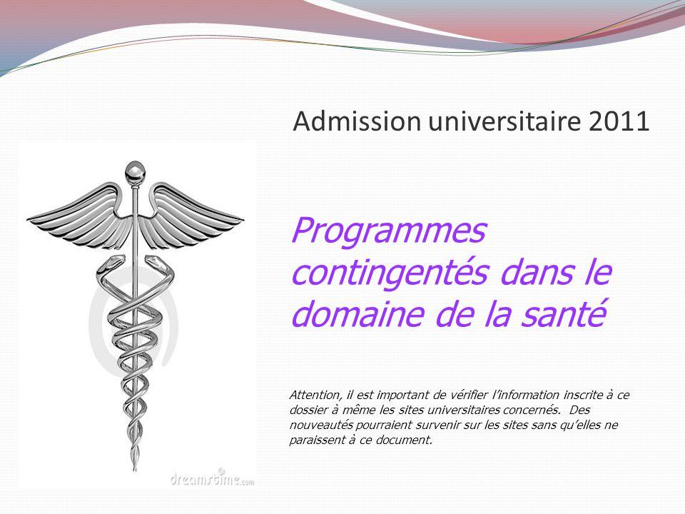 Admission universitaire 2011 Programmes contingentés dans le domaine de la santé Attention, il est important de vérifier l'information inscrite à ce dossier à même les sites universitaires concernés.