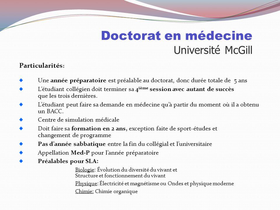 Doctorat en médecine Université McGill Sélection: http://www.mcgill.ca/medadmissions/fr 1ière étape Cote R 34, Cote R math/sciences 34, Cote R moyenne