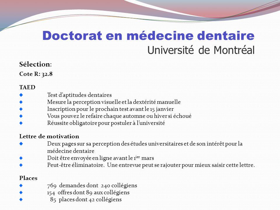 Doctorat en médecine dentaire Université Laval Particularités: Durée de 4 ans Profil international Matériel coûteux: En 2009-10: Le matériel de premiè