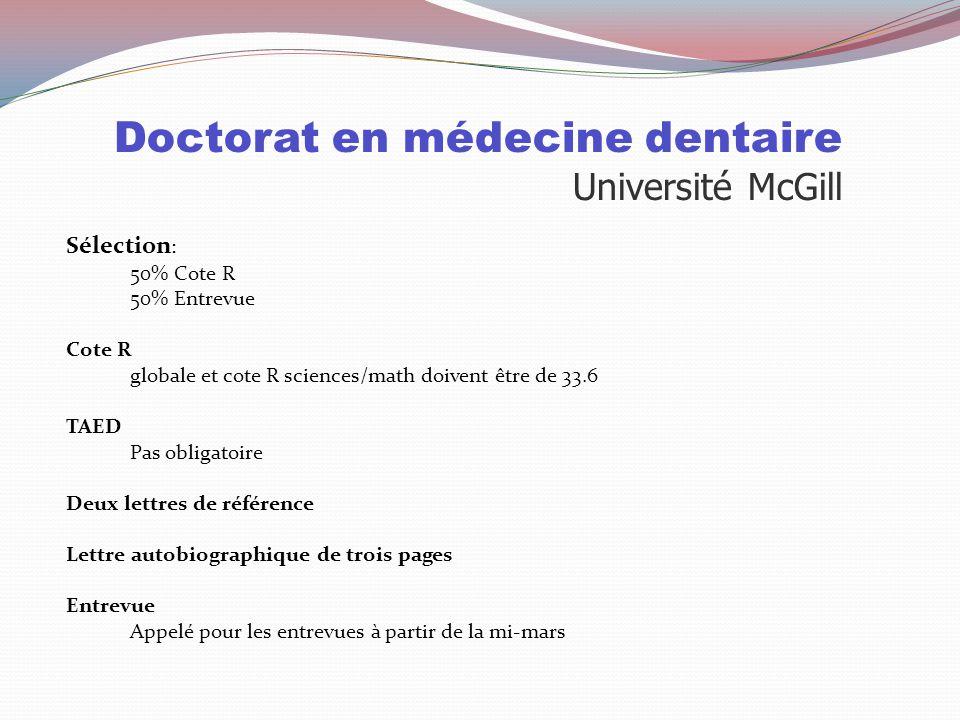 Doctorat en médecine dentaire Université de Montréal Particularités: Durée de 5 ans, une année préparatoire est demandée Cette année préparatoire peut