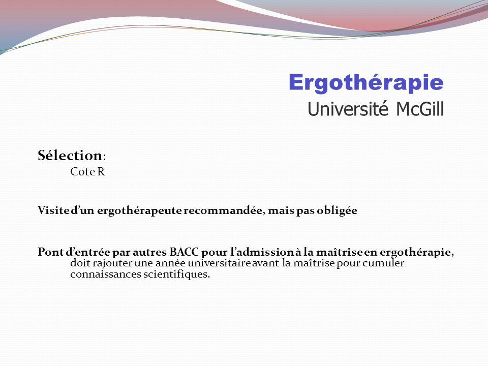 Ergothérapie Université du Québec à Trois-Rivières Sélection: 70% Cote R 30% Entrevue Entrevue 3 candidats pour 1 place sont convoqués à l'entrevue Pl